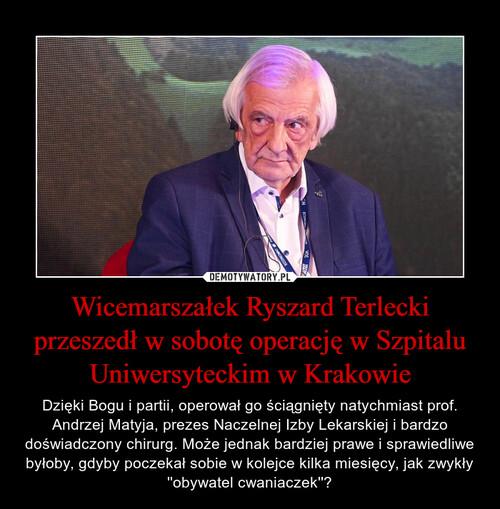 Wicemarszałek Ryszard Terlecki przeszedł w sobotę operację w Szpitalu Uniwersyteckim w Krakowie
