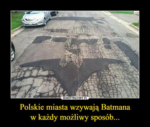 Polskie miasta wzywają Batmana w każdy możliwy sposób...