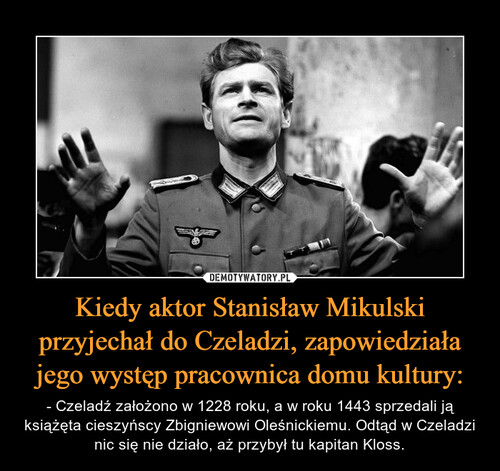 Kiedy aktor Stanisław Mikulski przyjechał do Czeladzi, zapowiedziała jego występ pracownica domu kultury: