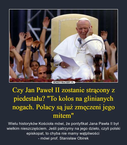 """Czy Jan Paweł II zostanie strącony z piedestału? """"To kolos na glinianych nogach. Polacy są już zmęczeni jego mitem"""""""