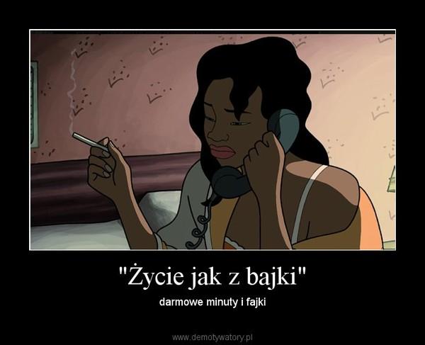 """""""Życie jak z bajki"""" – darmowe minuty i fajki"""