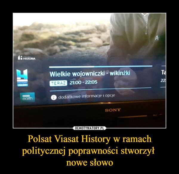 Polsat Viasat History w ramach politycznej poprawności stworzył nowe słowo