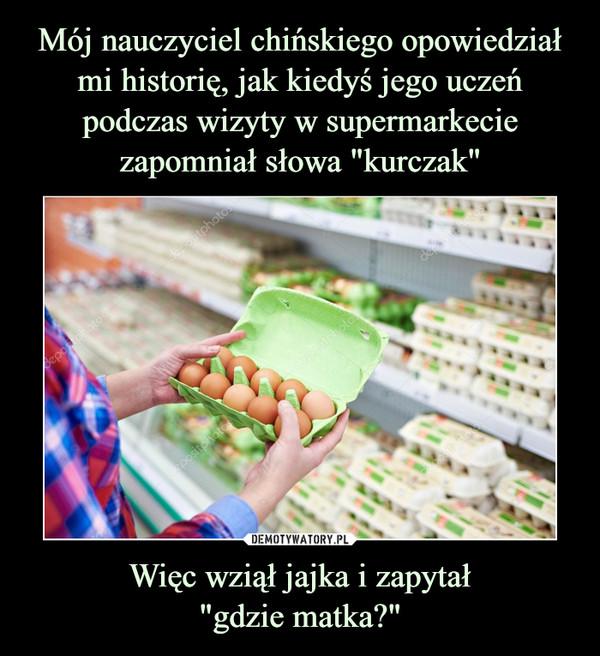 Mój nauczyciel chińskiego opowiedział mi historię, jak kiedyś jego uczeń podczas wizyty w supermarkecie zapomniał słowa