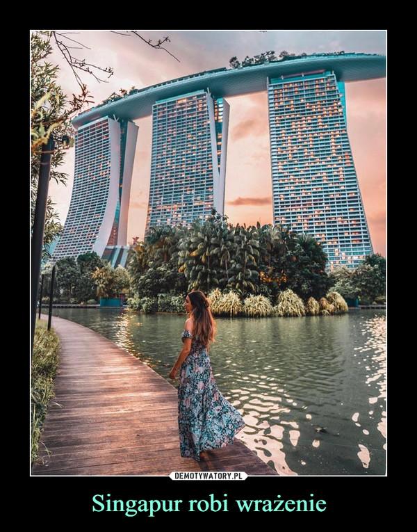 Singapur robi wrażenie